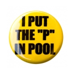I Put The P In Pool Button