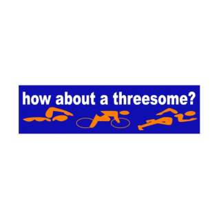Bay Six How About A Threesome Bumper Sticker product image