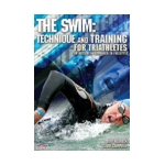 The Swim: Technique and Training for Triathletes - An